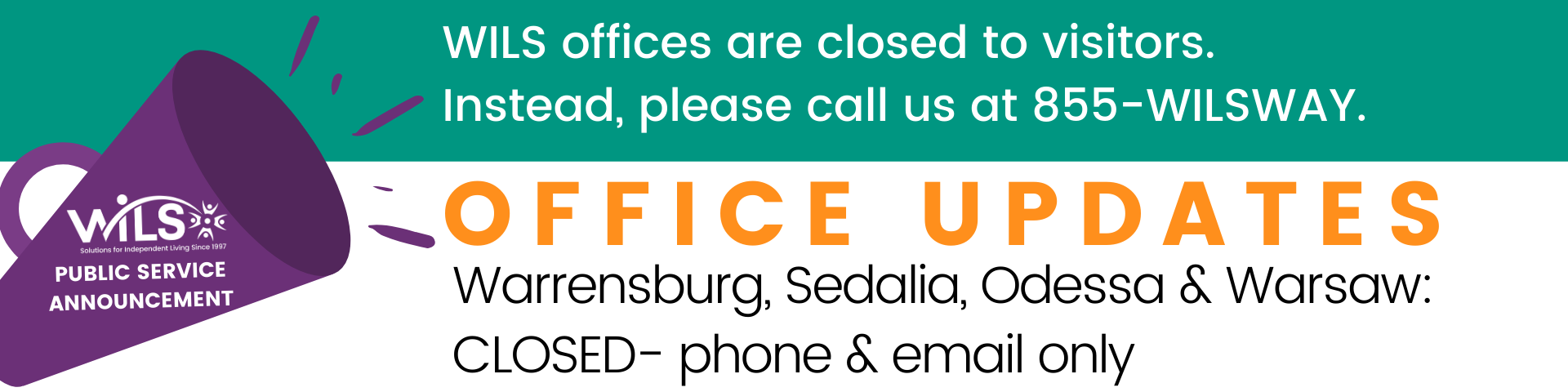 PSA - WILS offices are closed to visitors. Instead, please call us at 855-WILSWAY.