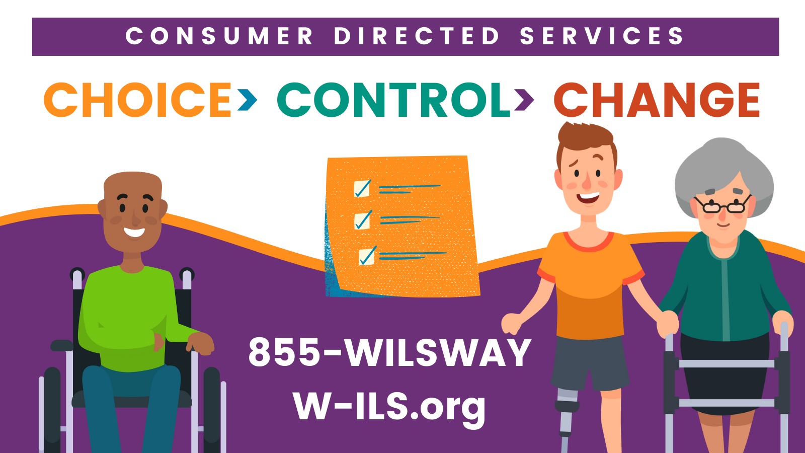 Consumer Directed Services offers choice, control, and change. Call 855-WILSWAY or visit W-ILS.org
